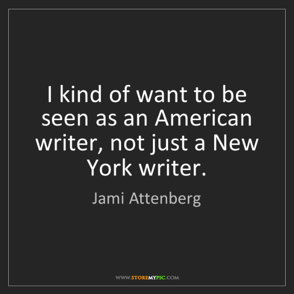 Jami Attenberg: I kind of want to be seen as an American writer, not...