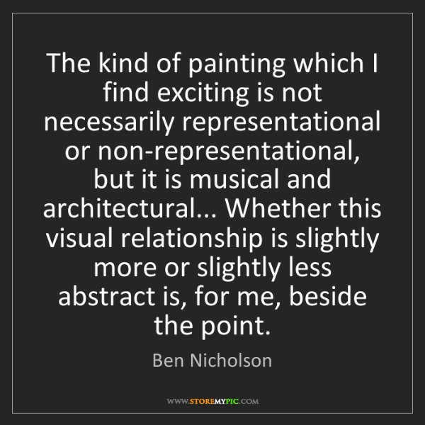Ben Nicholson: The kind of painting which I find exciting is not necessarily...