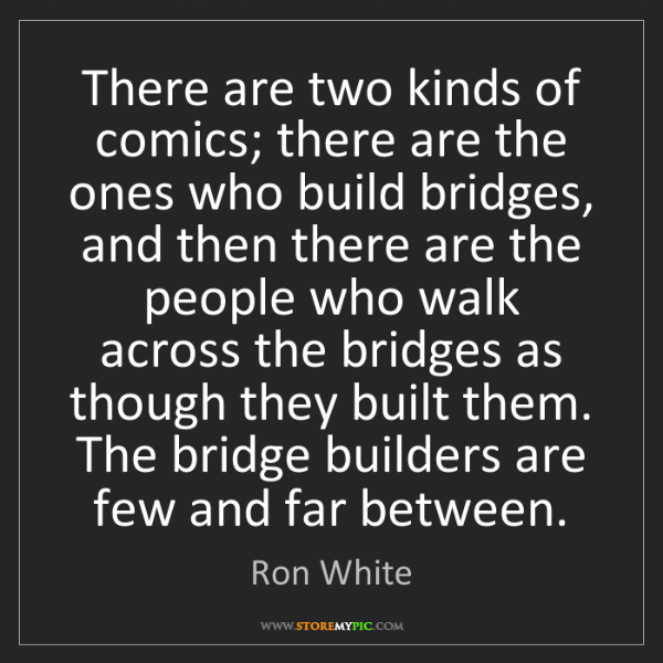 Ron White: There are two kinds of comics; there are the ones who...