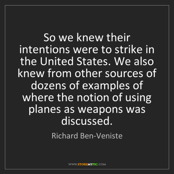 Richard Ben-Veniste: So we knew their intentions were to strike in the United...
