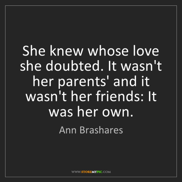 Ann Brashares: She knew whose love she doubted. It wasn't her parents'...