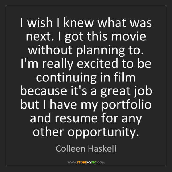 Colleen Haskell: I wish I knew what was next. I got this movie without...