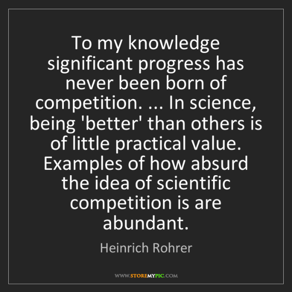 Heinrich Rohrer: To my knowledge significant progress has never been born...