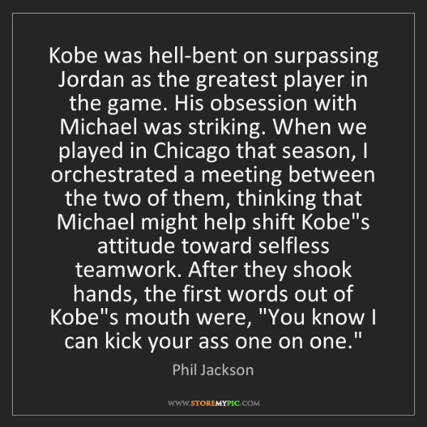 Phil Jackson: Kobe was hell-bent on surpassing Jordan as the greatest...