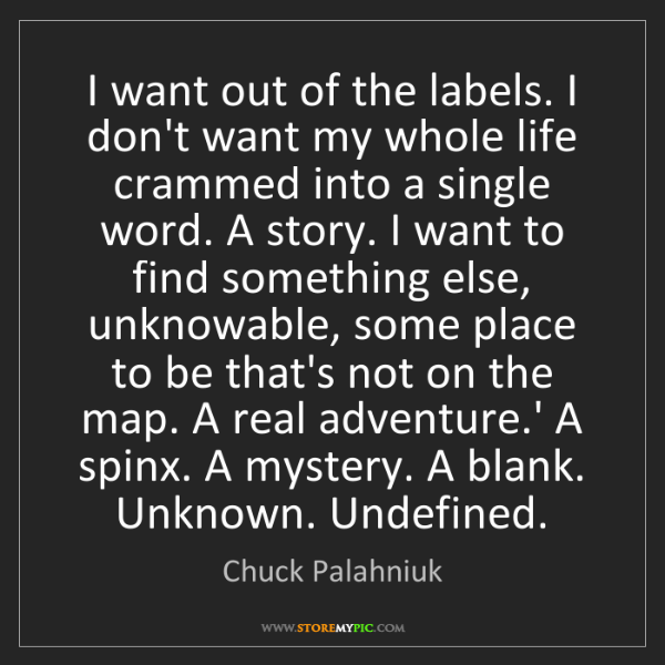 Chuck Palahniuk: I want out of the labels. I don't want my whole life...