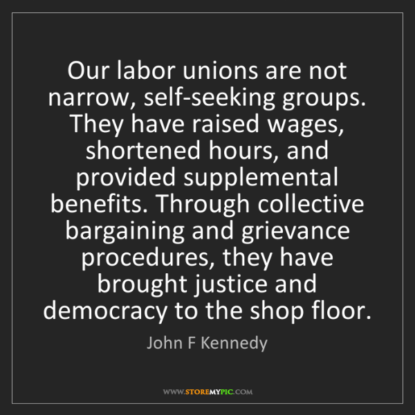 John F Kennedy: Our labor unions are not narrow, self-seeking groups....