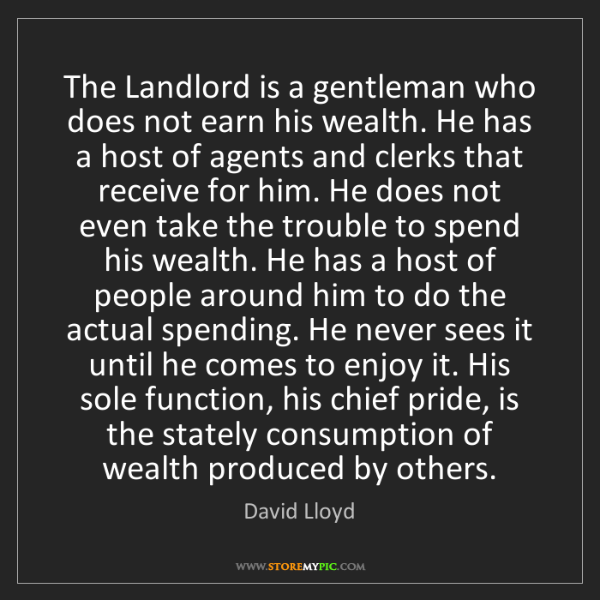 David Lloyd: The Landlord is a gentleman who does not earn his wealth....