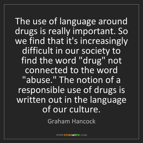 Graham Hancock: The use of language around drugs is really important....