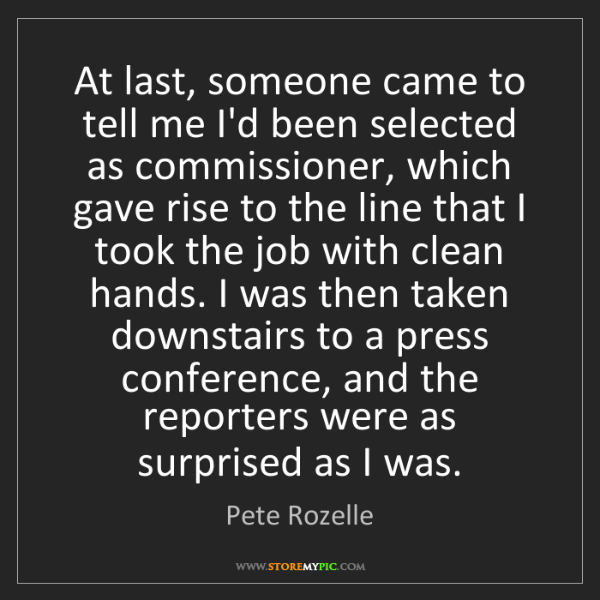 Pete Rozelle: At last, someone came to tell me I'd been selected as...