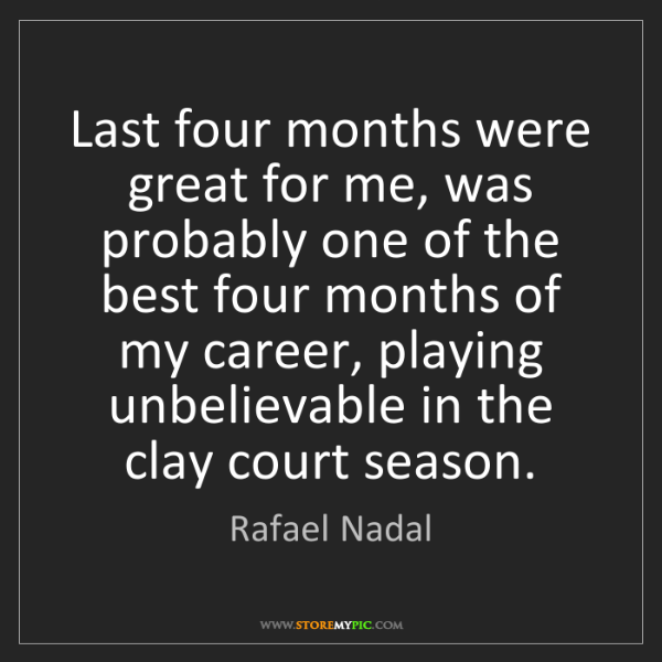 Rafael Nadal: Last four months were great for me, was probably one...