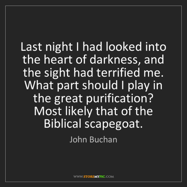 John Buchan: Last night I had looked into the heart of darkness, and...