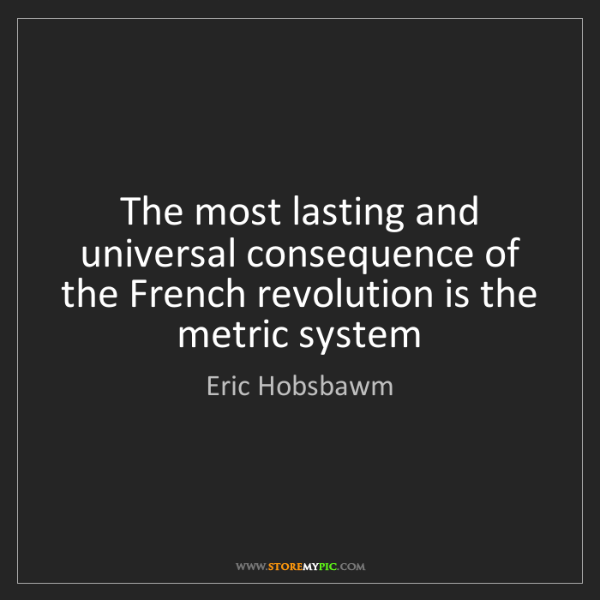 Eric Hobsbawm: The most lasting and universal consequence of the French...