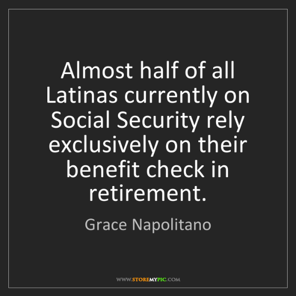 Grace Napolitano: Almost half of all Latinas currently on Social Security...