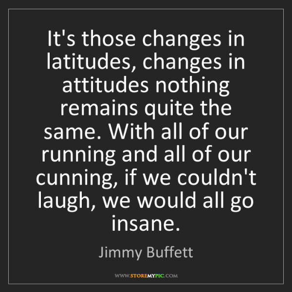 Jimmy Buffett: It's those changes in latitudes, changes in attitudes...
