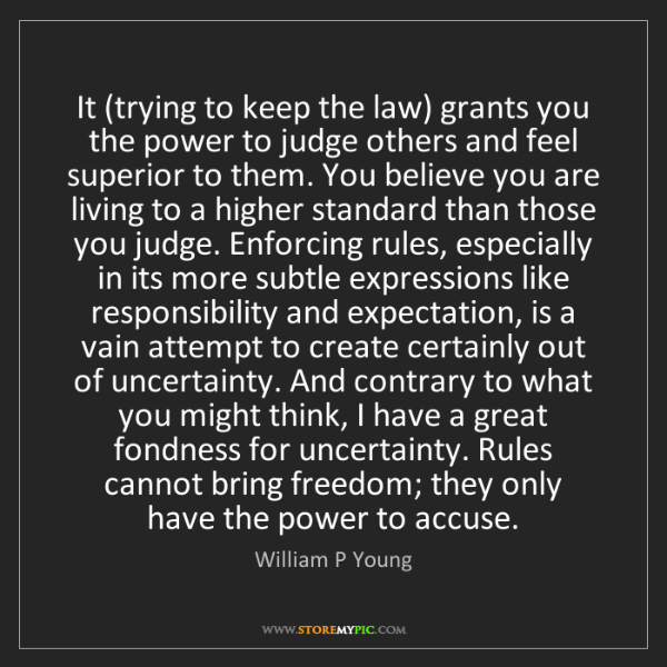 William P Young: It (trying to keep the law) grants you the power to judge...