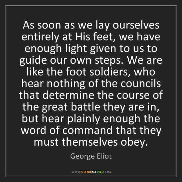 George Eliot: As soon as we lay ourselves entirely at His feet, we...