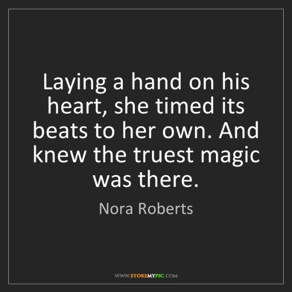 Nora Roberts: Laying a hand on his heart, she timed its beats to her...