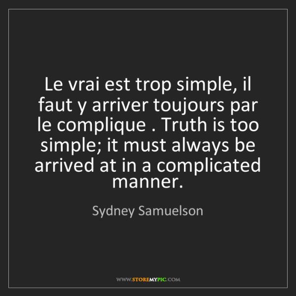 Sydney Samuelson: Le vrai est trop simple, il faut y arriver toujours par...