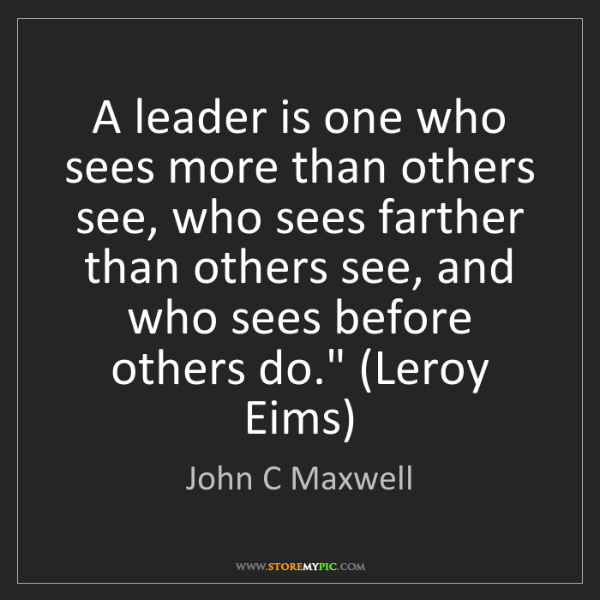 John C Maxwell: A leader is one who sees more than others see, who sees...