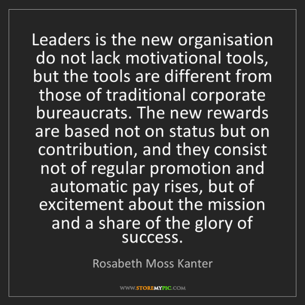 Rosabeth Moss Kanter: Leaders is the new organisation do not lack motivational...