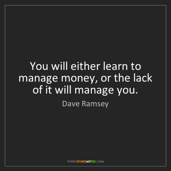 Dave Ramsey: You will either learn to manage money, or the lack of...