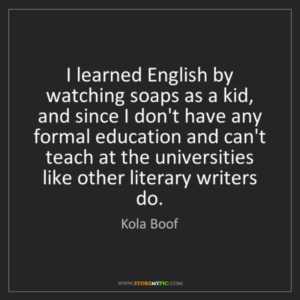 Kola Boof: I learned English by watching soaps as a kid, and since...