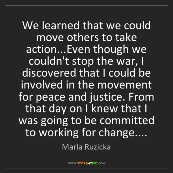 Marla Ruzicka: We learned that we could move others to take action...Even...