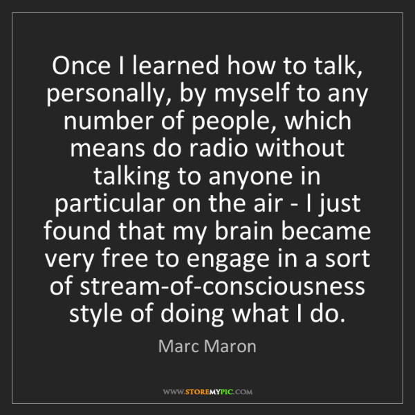 Marc Maron: Once I learned how to talk, personally, by myself to...