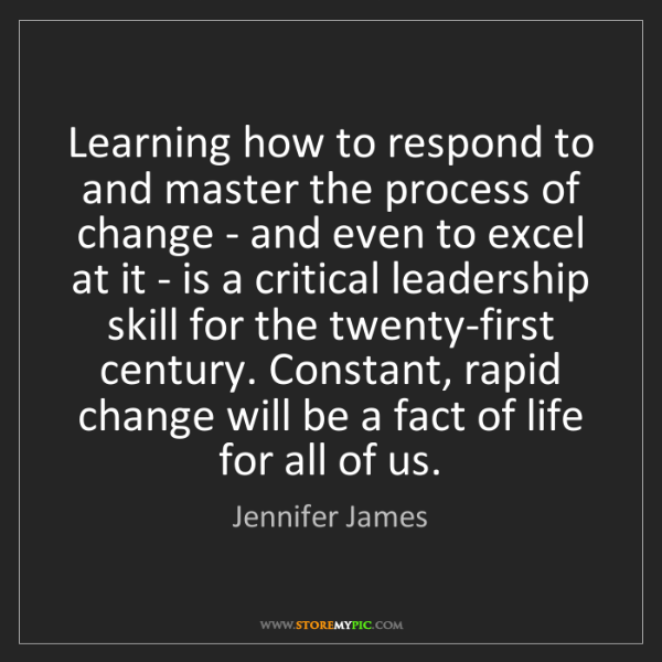 Jennifer James: Learning how to respond to and master the process of...