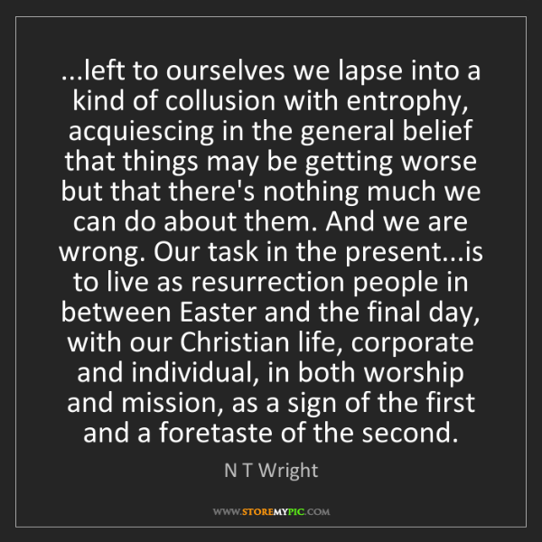 N T Wright: ...left to ourselves we lapse into a kind of collusion...