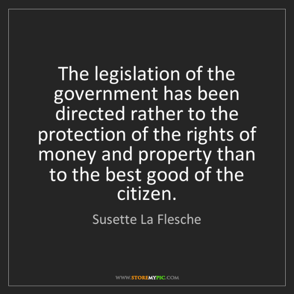 Susette La Flesche: The legislation of the government has been directed rather...