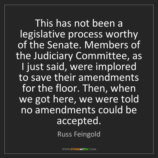Russ Feingold: This has not been a legislative process worthy of the...