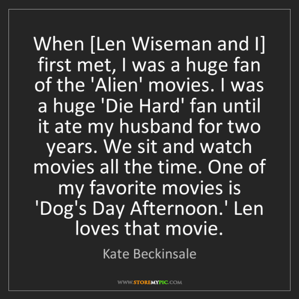 Kate Beckinsale: When [Len Wiseman and I] first met, I was a huge fan...
