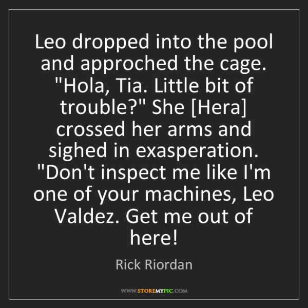 """Rick Riordan: Leo dropped into the pool and approched the cage. """"Hola,..."""