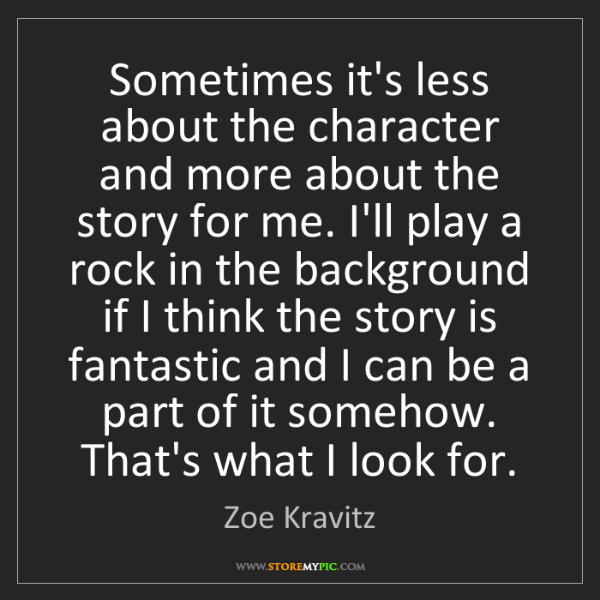 Zoe Kravitz: Sometimes it's less about the character and more about...