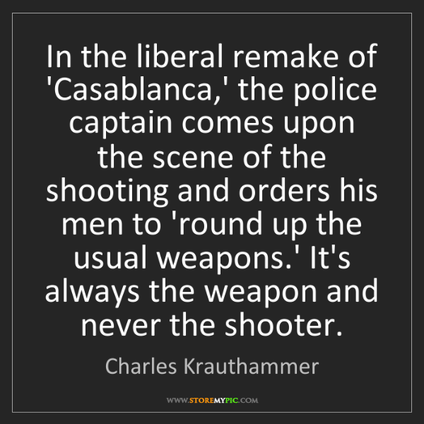 Charles Krauthammer: In the liberal remake of 'Casablanca,' the police captain...