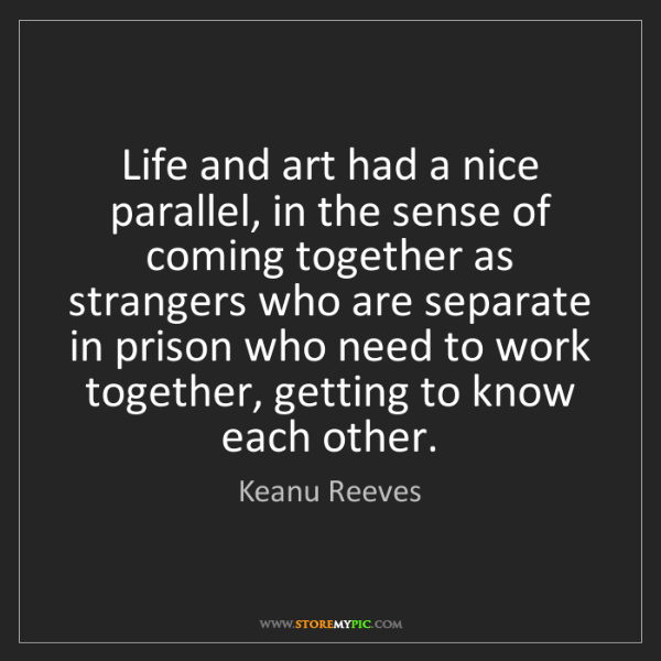 Keanu Reeves: Life and art had a nice parallel, in the sense of coming...