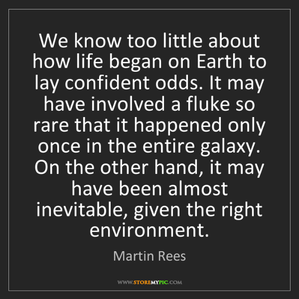 Martin Rees: We know too little about how life began on Earth to lay...