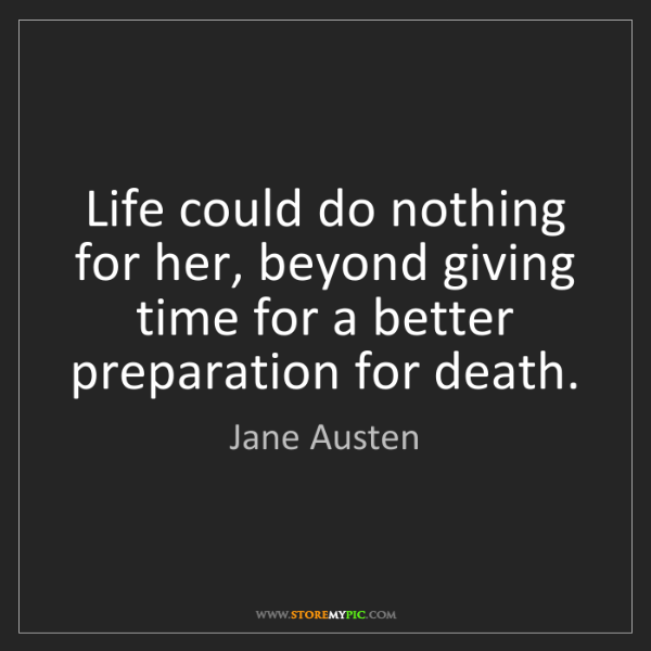 Jane Austen: Life could do nothing for her, beyond giving time for...