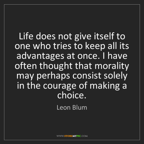 Leon Blum: Life does not give itself to one who tries to keep all...
