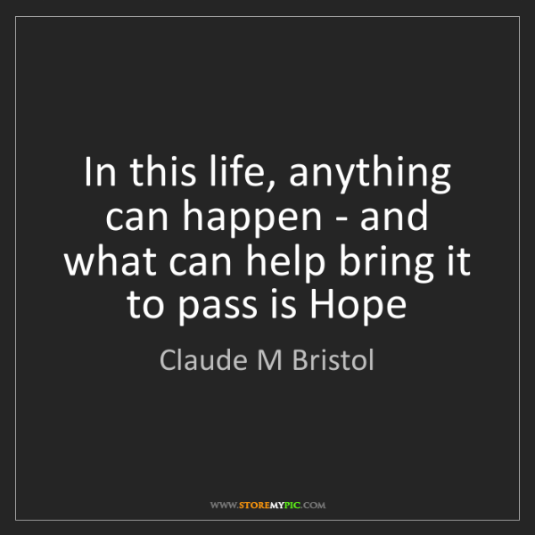 Claude M Bristol: In this life, anything can happen - and what can help...