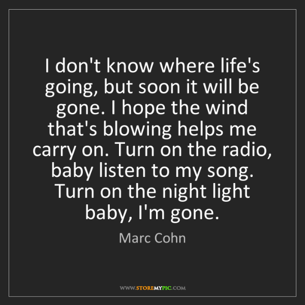 Marc Cohn: I don't know where life's going, but soon it will be...