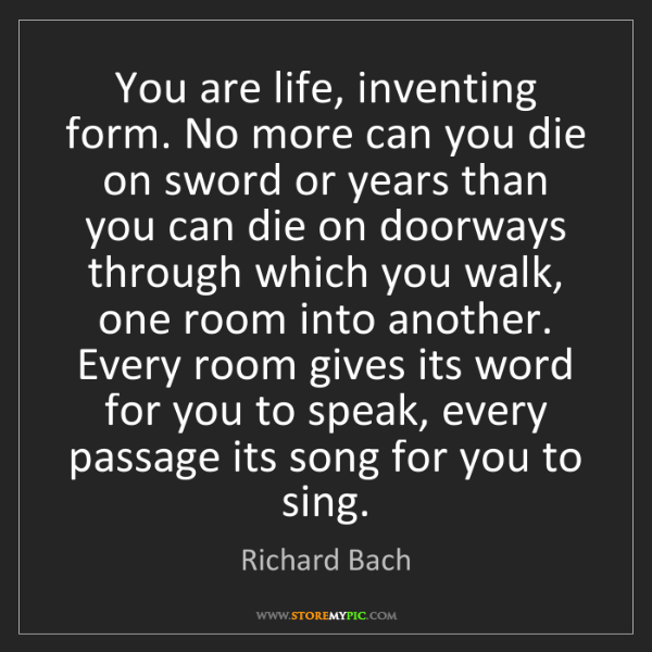 Richard Bach: You are life, inventing form. No more can you die on...