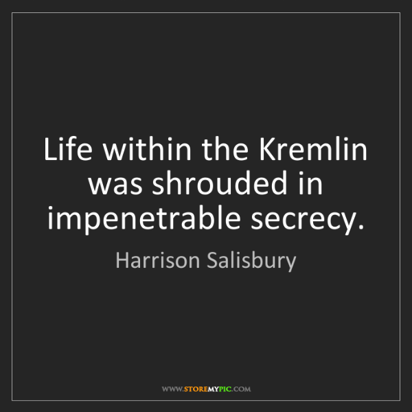 Harrison Salisbury: Life within the Kremlin was shrouded in impenetrable...