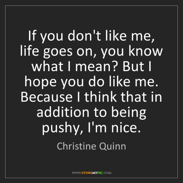 Christine Quinn: If you don't like me, life goes on, you know what I mean?...