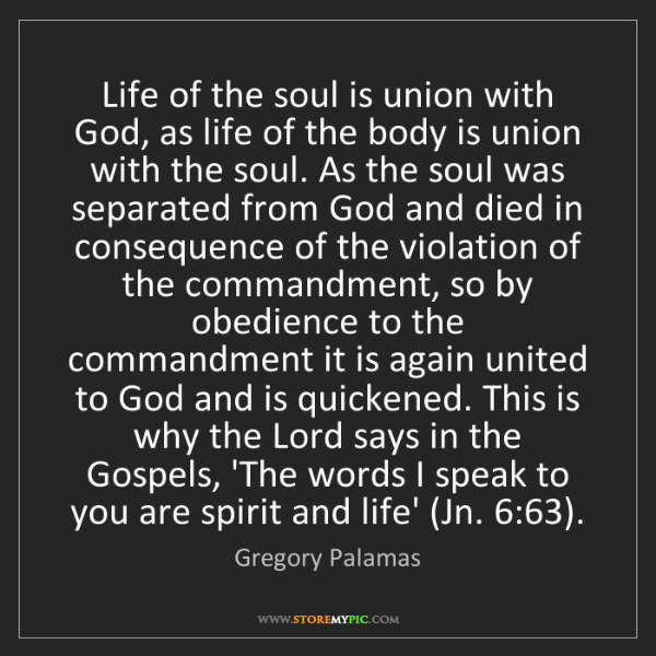 Gregory Palamas: Life of the soul is union with God, as life of the body...