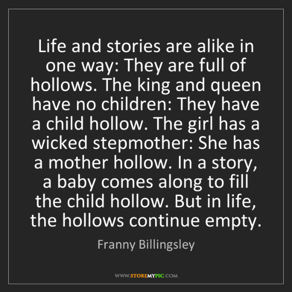 Franny Billingsley: Life and stories are alike in one way: They are full...