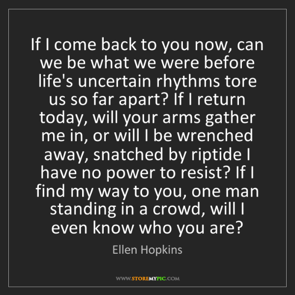 Ellen Hopkins: If I come back to you now, can we be what we were before...