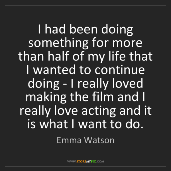 Emma Watson: I had been doing something for more than half of my life...