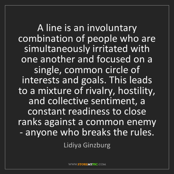 Lidiya Ginzburg: A line is an involuntary combination of people who are...